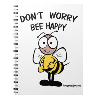 Don't Worry Bee Happy Spiral Notebook