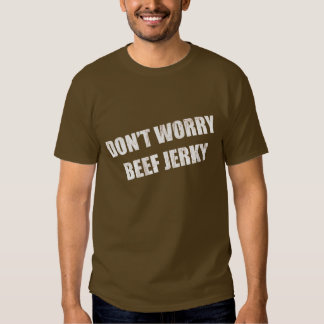 Don't Worry Beef Jerky T-shirt