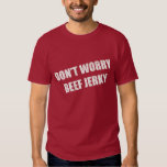 Don't Worry Beef Jerky T-shirts