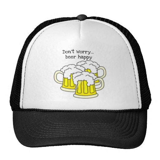 Don't worry...beer happy. Funny beer shirt Hat