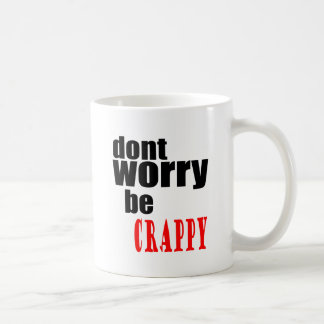 DONT worry crappy weird quote happy joke awkward m Coffee Mug