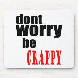 DONT worry crappy weird quote happy joke awkward m Mouse Pad