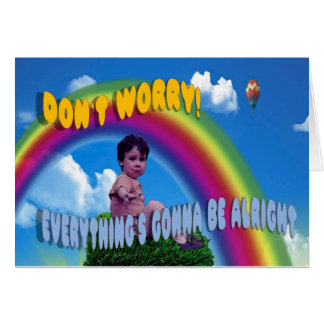 Don't Worry!  Everything's Gonna Be Alright Card