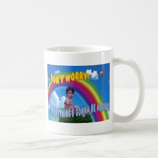 Don't Worry!  Everything's Gonna Be Alright Coffee Mug
