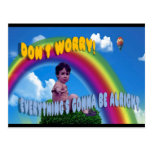 Don't Worry!  Everything's Gonna Be Alright Post Cards