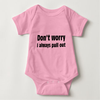 Don't Worry I Always Pull Out Baby Bodysuit