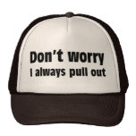 Don't Worry I Always Pull Out Trucker Hat