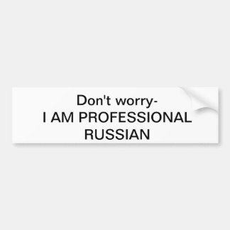 Don't worry I am pro russian bumper sticker