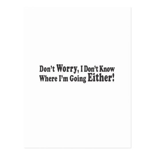 Don't Worry, I Don't Know Where I'm Going EITHER! Postcard