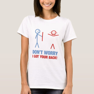 Don't worry, I got your back! T-Shirt