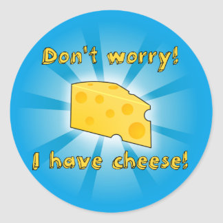 Don't Worry! I Have Cheese! Round Stickers