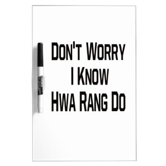 Don't Worry I Know Hwa Rang Do Dry-Erase Whiteboards