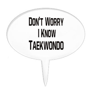 Don't worry i know Taekwondo. Cake Toppers