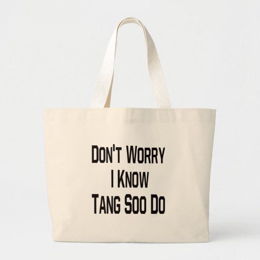 Don't worry i know Tang Soo Do. Canvas Bags
