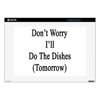 Don't Worry I'll Do The Dishes (Tomorrow) Laptop Decal