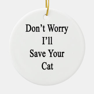 Don't Worry I'll Save Your Cat Double-Sided Ceramic Round Christmas Ornament