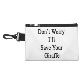 Don't Worry I'll Save Your Giraffe Accessory Bag