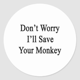 Don't Worry I'll Save Your Monkey Classic Round Sticker