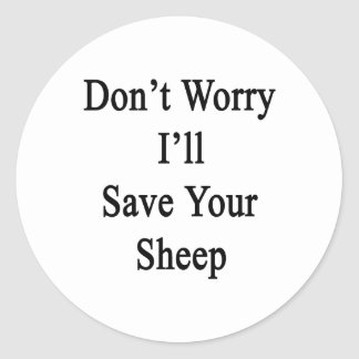 Don't Worry I'll Save Your Sheep Round Sticker