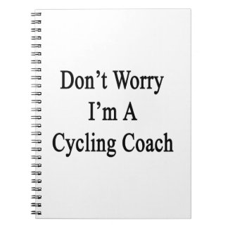 Don't Worry I'm A Cycling Coach Note Book