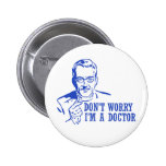 Don't Worry I'm A Doctor 2 Inch Round Button