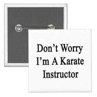 Don't Worry I'm A Karate Instructor 2 Inch Square Button