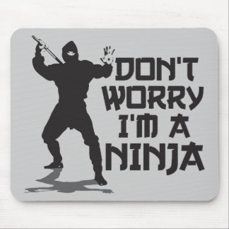 Don't Worry I'm A Ninja Mouse Pad