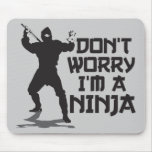 Don't Worry I'm A Ninja Mouse Pads