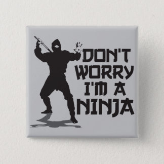 Don't Worry I'm A Ninja Pinback Button