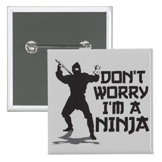 Don't Worry I'm A Ninja Pinback Button