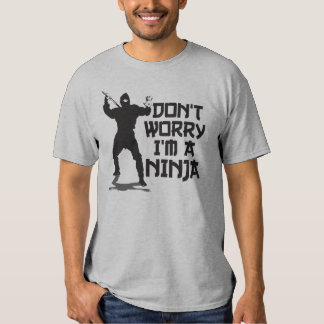 Don't Worry I'm A Ninja Shirt
