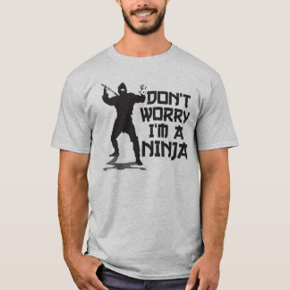 Don't Worry I'm A Ninja T-Shirt