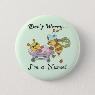 Don't Worry I'm a Nurse Tshirts and Gifts Pinback Button