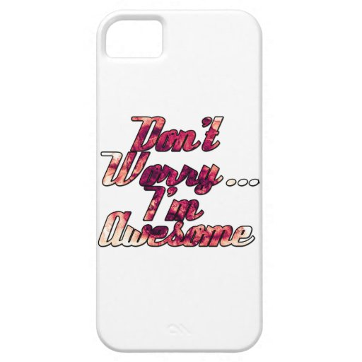 Don't Worry I'm Awesome iPhone 5 Cover