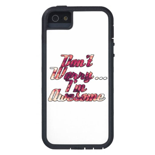 Don't Worry I'm Awesome iPhone 5 Cases