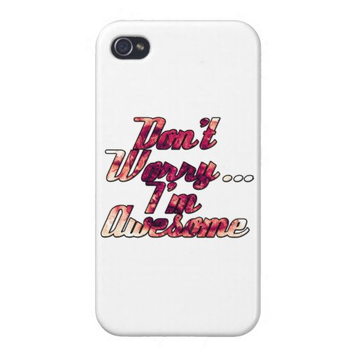 Don't Worry I'm Awesome iPhone 4/4S Cases