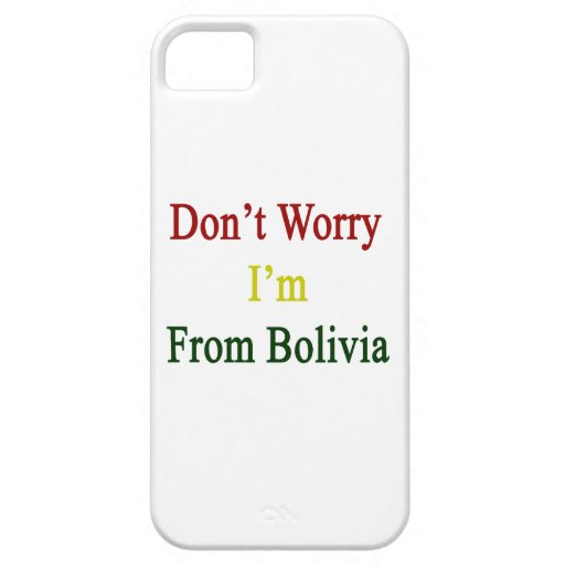 Don't Worry I'm From Bolivia iPhone 5 Cases