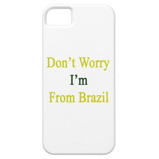 Don't Worry I'm From Brazil iPhone 5 Cases