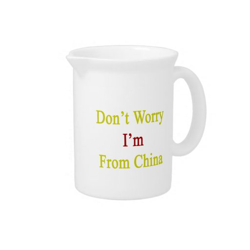 Don't Worry I'm From China Drink Pitchers