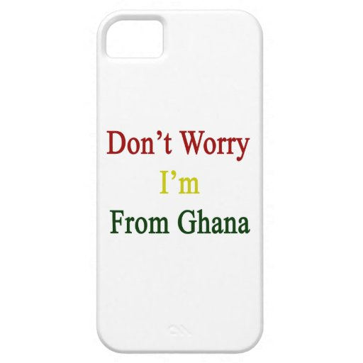 Don't Worry I'm From Ghana iPhone 5 Covers