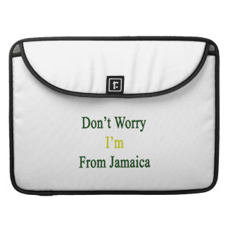 Don't Worry I'm From Jamaica Sleeve For MacBook Pro