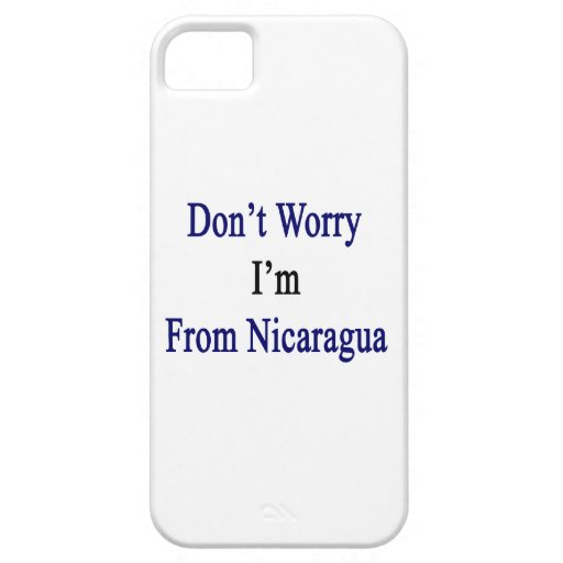 Don't Worry I'm From Nicaragua iPhone 5 Case
