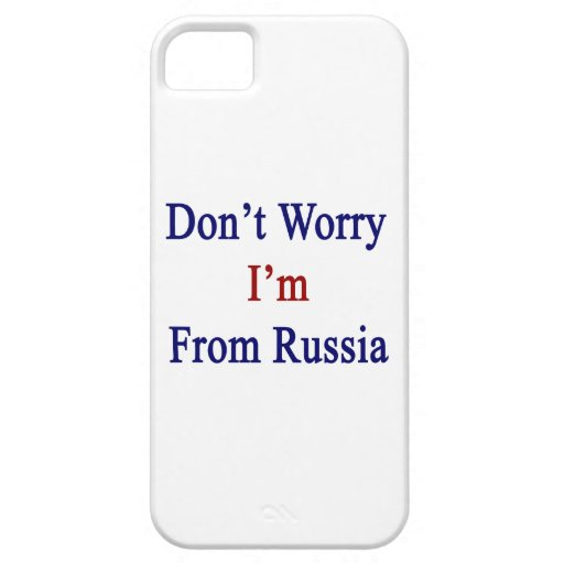 Don't Worry I'm From Russia iPhone 5 Covers