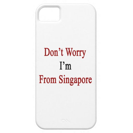Don't Worry I'm From Singapore iPhone 5 Case