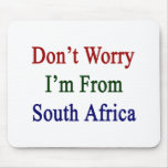 Don't Worry I'm From South Africa Mousepad