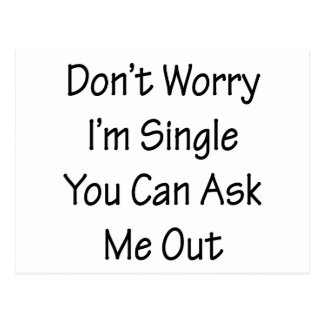 Don't Worry I'm Single You Can Ask Me Out Postcards