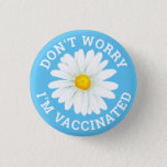 """Don't Worry I'm Vaccinated Button<br><div class=""""desc"""">Let everyone know that you are proud to be fully vaccinated against Covid19! This design features a beautiful fresh daisy which symbolizes a new beginning! Get one for all your friends who are also fully vaccinated!</div>"""