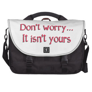 Don't Worry, It Isn't Yours... Bags For Laptop
