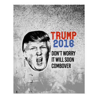 Don't worry it will soon combover - Trump Yelling Poster