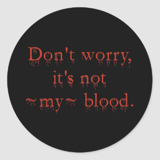 Don't worry - It's Not My Blood Classic Round Sticker